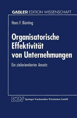 Organisatorische Effektivit t Von Unternehmungen: Ein Zielorientierter Ansatz - Gabler Edition Wissenschaft (Paperback)