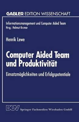 Computer Aided Team Und Produktivit t: Einsatzm glichkeiten Und Erfolgspotentiale - Informationsmanagement Und Computer Aided Team (Paperback)
