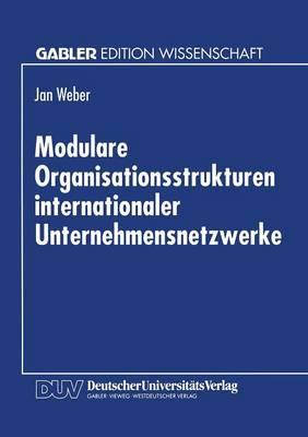 Modulare Organisationsstrukturen Internationaler Unternehmensnetzwerke (Paperback)
