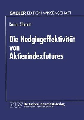 Die Hedgingeffektivit t Von Aktienindexfutures (Paperback)