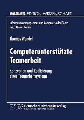 Computerunterst tzte Teamarbeit: Konzeption Und Realisierung Eines Teamarbeitssystems - Informationsmanagement Und Computer Aided Team (Paperback)