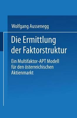 Die Ermittlung Der Faktorstruktur: Ein Multifaktor-Apt Modell F r Den  sterreichischen Aktienmarkt (Paperback)