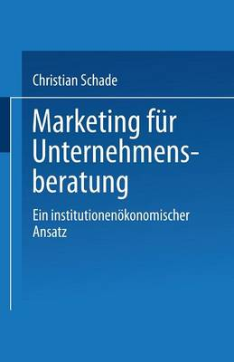 Marketing F r Unternehmensberatung: Ein Institutionen konomischer Ansatz (Paperback)