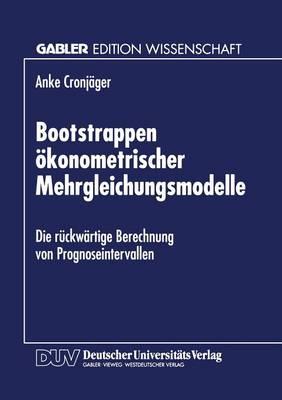 Bootstrappen konometrischer Mehrgleichungsmodelle: Die R ckw rtige Berechnung Von Prognoseintervallen (Paperback)