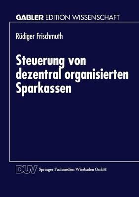 Steuerung Von Dezentral Organisierten Sparkassen - Gabler Edition Wissenschaft (Paperback)