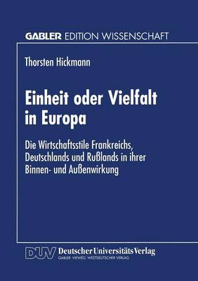 Einheit Oder Vielfalt in Europa: Die Wirtschaftsstile Frankreichs, Deutschlands Und Ru lands in Ihrer Binnen- Und Au enwirkung (Paperback)