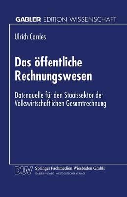 Das ffentliche Rechnungswesen: Datenquelle F r Den Staatssektor Der Volkswirtschaftlichen Gesamtrechnung - Gabler Edition Wissenschaft (Paperback)