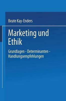Marketing Und Ethik: Grundlagen -- Determinanten -- Handlungsempfehlungen (Paperback)