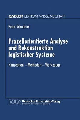 Proze orientierte Analyse Und Rekonstruktion Logistischer Systeme: Konzeption -- Methoden -- Werkzeuge (Paperback)