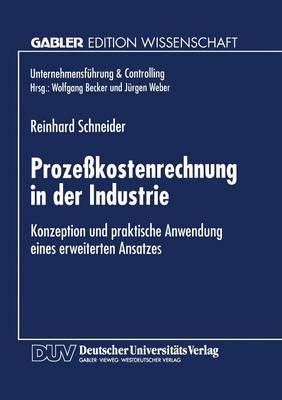 Proze kostenrechnung in Der Industrie: Konzeption Und Praktische Anwendung Eines Erweiterten Ansatzes - Unternehmensf hrung & Controlling (Paperback)