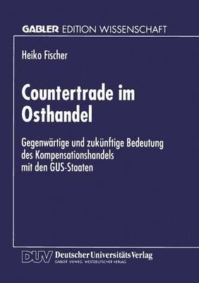 Countertrade Im Osthandel: Gegenw�rtige Und Zuk�nftige Bedeutung Des Kompensationshandels Mit Den Gus-Staaten (Paperback)
