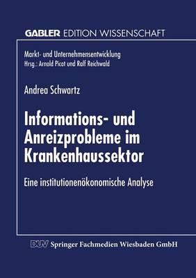 Informations- Und Anreizprobleme Im Krankenhaussektor: Eine Institutionen konomische Analyse - Markt- Und Unternehmensentwicklung / Markets and Organisatio (Paperback)