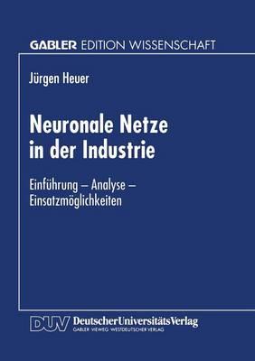 Neuronale Netze in Der Industrie: Einf hrung -- Analyse -- Einsatzm glichkeiten (Paperback)