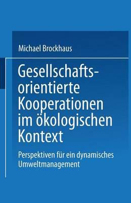 Gesellschaftsorientierte Kooperationen: M glichkeiten Und Grenzen Der Zusammenarbeit Von Unternehmungen Und Gesellschaftlichen Anspruchsgruppen Im  kologischen Kontext (Paperback)