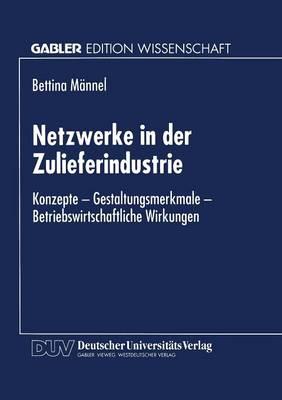 Netzwerke in Der Zulieferindustrie: Konzepte -- Gestaltungsmerkmale -- Betriebswirtschaftliche Wirkungen (Paperback)