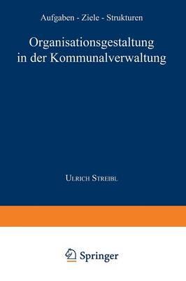 Organisationsgestaltung in Der Kommunalverwaltung: Aufgaben -- Ziele -- Strukturen - Gabler Edition Wissenschaft (Paperback)