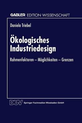 �kologisches Industriedesign: Rahmenfaktoren -- M�glichkeiten -- Grenzen - Gabler Edition Wissenschaft (Paperback)