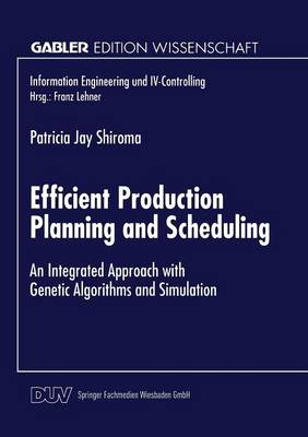 Efficient Production Planning and Scheduling: An Integrated Approach with Genetic Algorithms and Simulation - Information Engineering Und IV-Controlling (Paperback)