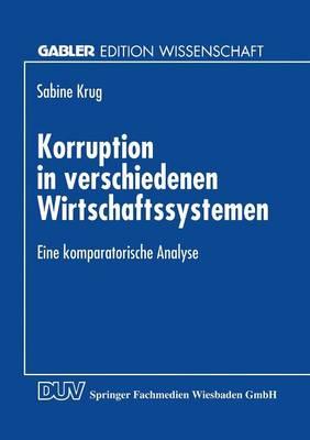 Korruption in Verschiedenen Wirtschaftssystemen: Eine Komparatorische Analyse - Gabler Edition Wissenschaft (Paperback)