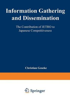 Information Gathering and Dissemination: The Contribution of Jetro to Japanese Competitiveness (Paperback)