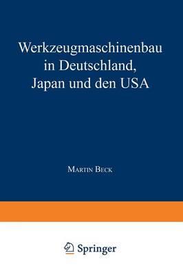 Werkzeugmaschinenbau in Deutschland, Japan Und Den USA - Gabler Edition Wissenschaft (Paperback)