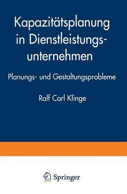 Kapazit tsplanung in Dienstleistungsunternehmen: Planungs- Und Gestaltungsprobleme (Paperback)