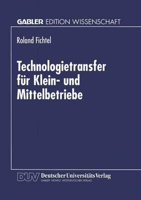Technologietransfer F r Klein- Und Mittelbetriebe (Paperback)