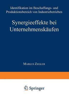 Synergieeffekte Bei Unternehmensk ufen: Identifikation Im Beschaffungs- Und Produktionsbereich Von Industriebetrieben - Gabler Edition Wissenschaft (Paperback)