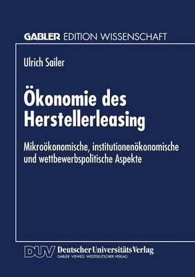 �konomie Des Herstellerleasing: Mikro�konomische, Institutionen�konomische Und Wettbewerbspolitische Aspekte (Paperback)