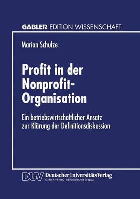Profit in Der Nonprofit-Organisation: Ein Betriebswirtschaftlicher Ansatz Zur Kl�rung Der Definitionsdiskussion (Paperback)