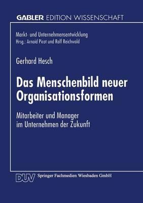 Das Menschenbild Neuer Organisationsformen: Mitarbeiter Und Manager Im Unternehmen Der Zukunft (Paperback)
