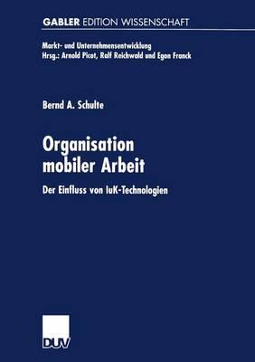 Organisation Mobiler Arbeit: Der Einfluss Von Iuk-Technologien - Markt- Und Unternehmensentwicklung Markets and Organisations (Paperback)