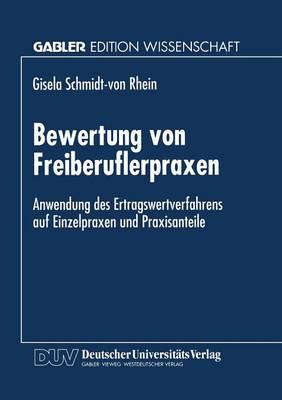 Bewertung Von Freiberuflerpraxen: Anwendung Des Ertragswertverfahrens Auf Einzelpraxen Und Praxisanteile (Paperback)
