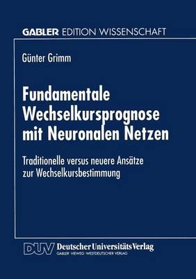 Fundamentale Wechselkursprognose Mit Neuronalen Netzen: Traditionelle Versus Neuere Ans tze Zur Wechselkursbestimmung (Paperback)