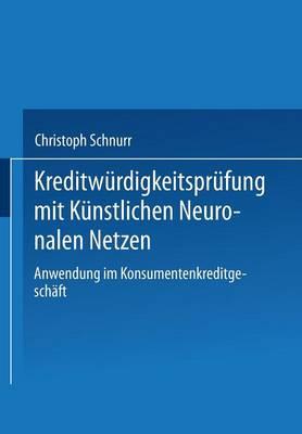 Kreditw�rdigkeitspr�fung Mit K�nstlichen Neuronalen Netzen: Anwendung Im Konsumentenkreditgesch�ft - Bank- Und Finanzwirtschaft (Paperback)