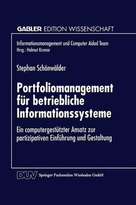 Portfoliomanagement F r Betriebliche Informationssysteme: Ein Computergest tzter Ansatz Zur Partizipativen Einf hrung Und Gestaltung - Informationsmanagement Und Computer Aided Team (Paperback)