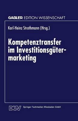 Kompetenztransfer Im Investitionsgutermarketing - Gabler Edition Wissenschaft (Paperback)
