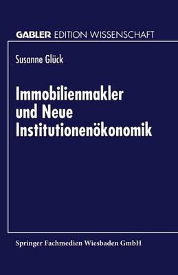 Immobilienmakler Und Neue Institutionen�konomik - Gabler Edition Wissenschaft (Paperback)