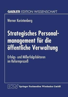 Strategisches Personalmanagement Fur Die OEffentliche Verwaltung: Erfolgs- Und Misserfolgsfaktoren Im Reformprozess (Paperback)
