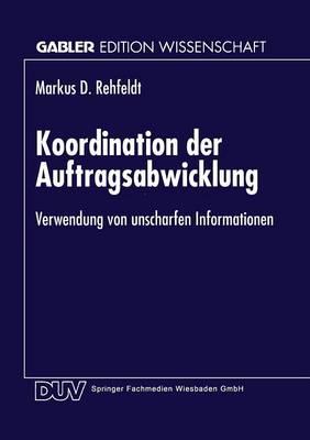 Koordination Der Auftragsabwicklung: Verwendung Von Unscharfen Informationen - Gabler Edition Wissenschaft (Paperback)