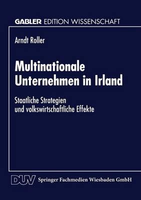 Multinationale Unternehmen in Irland: Staatliche Strategien Und Volkswirtschaftliche Effekte (Paperback)