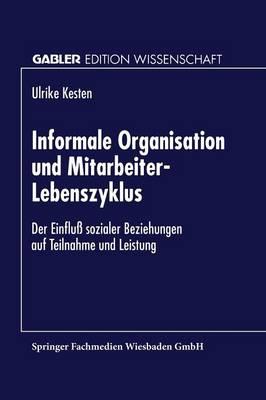 Informale Organisation Und Mitarbeiter-Lebenszyklus: Der Einflu  Sozialer Beziehungen Auf Teilnahme Und Leistung (Paperback)