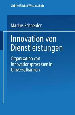 Innovation Von Dienstleistungen: Organisation Von Innovationsprozessen in Universalbanken - Markt- Und Unternehmensentwicklung / Markets and Organisatio (Paperback)