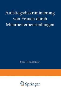Aufstiegsdiskriminierung Von Frauen Durch Mitarbeiterbeurteilungen - Betriebliche Personalpolitik (Paperback)
