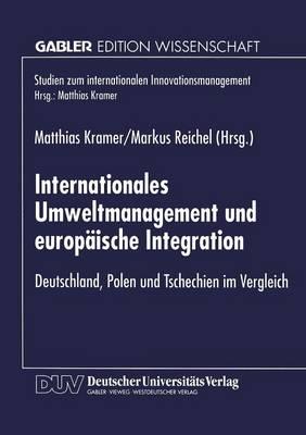 Internationales Umweltmanagement Und Europ�ische Integration: Deutschland, Polen Und Tschechien Im Vergleich - Studien Zum Internationalen Innovationsmanagement (Paperback)