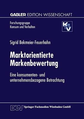 Marktorientierte Markenbewertung: Eine Konsumenten- Und Unternehmensbezogene Betrachtung - Forschungsgruppe Konsum Und Verhalten (Paperback)