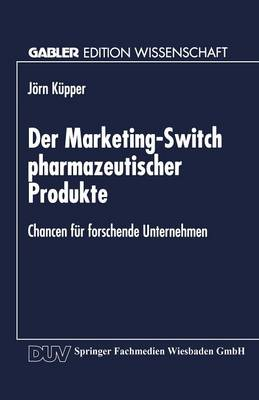 Der Marketing-Switch Pharmazeutischer Produkte: Chancen Fur Forschende Unternehmen (Paperback)
