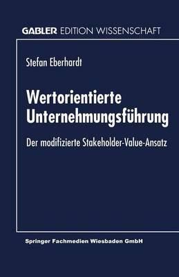 Wertorientierte Unternehmungsf hrung: Der Modifizierte Stakeholder-Value-Ansatz (Paperback)