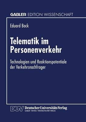 Telematik Im Personenverkehr: Technologien Und Reaktionspotentiale Der Verkehrsnachfrager (Paperback)