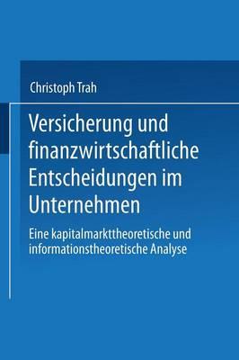 Versicherung Und Finanzwirtschaftliche Entscheidungen Im Unternehmen: Eine Kapitalmarkttheoretische Und Informationstheoretische Analyse (Paperback)